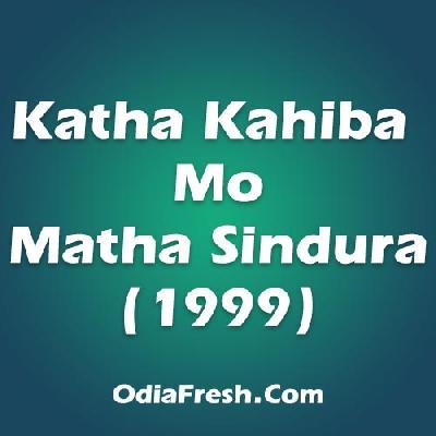 Katha Kahiba Mo Matha Sindoor (1999)