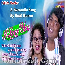 I Love You - New Odia Romantic Song By Arpita Choudhury Susil Kumar