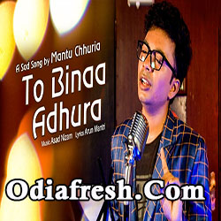 To Binaa Adhura (Mantu Chhuria) Odia Sad Song
