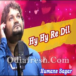 Hy Hy Re Dil - Soft Romantic Odia Song By Human Sagar